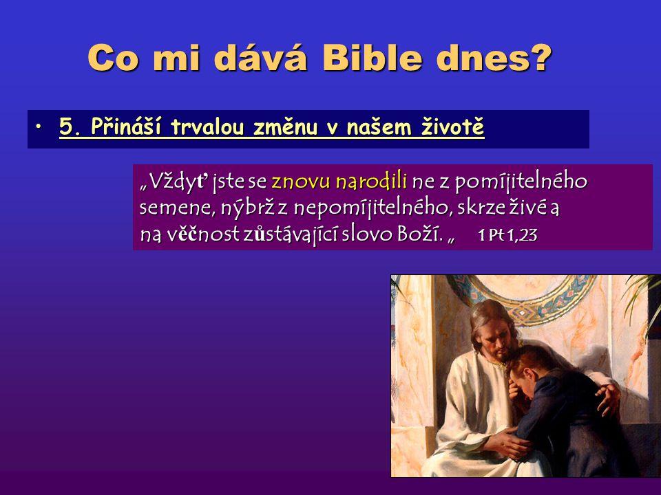 Co mi dává Bible dnes 5. Přináší trvalou změnu v našem životě