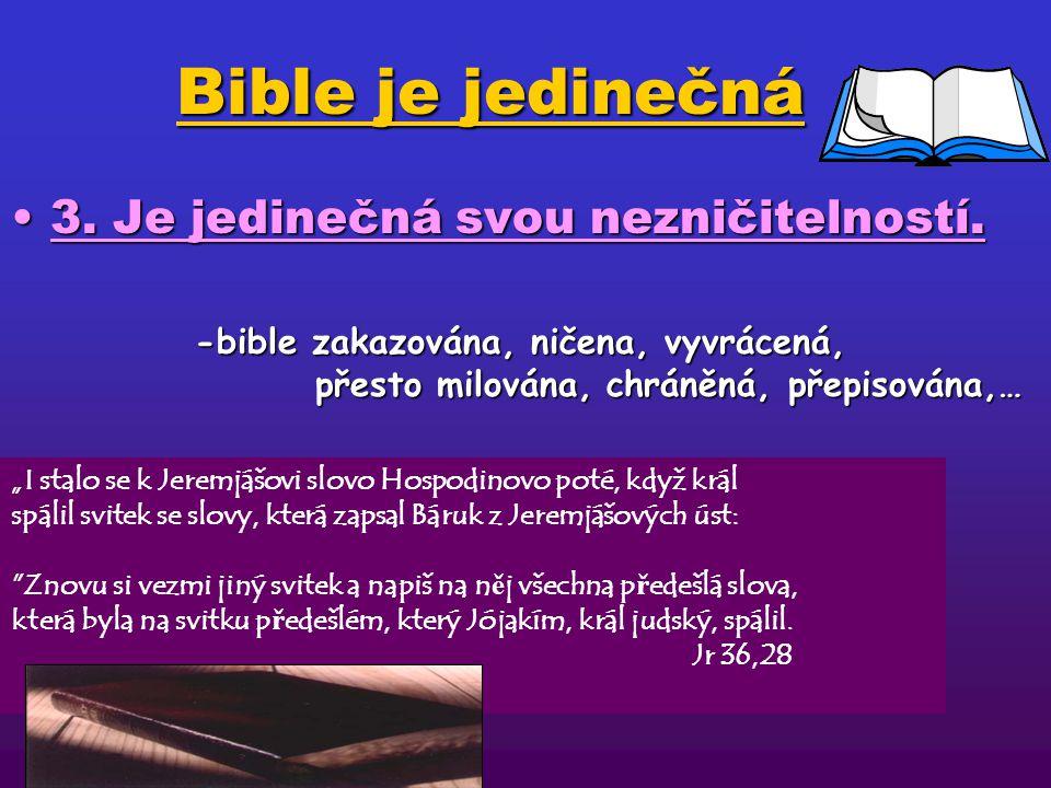 Bible je jedinečná 3. Je jedinečná svou nezničitelností.