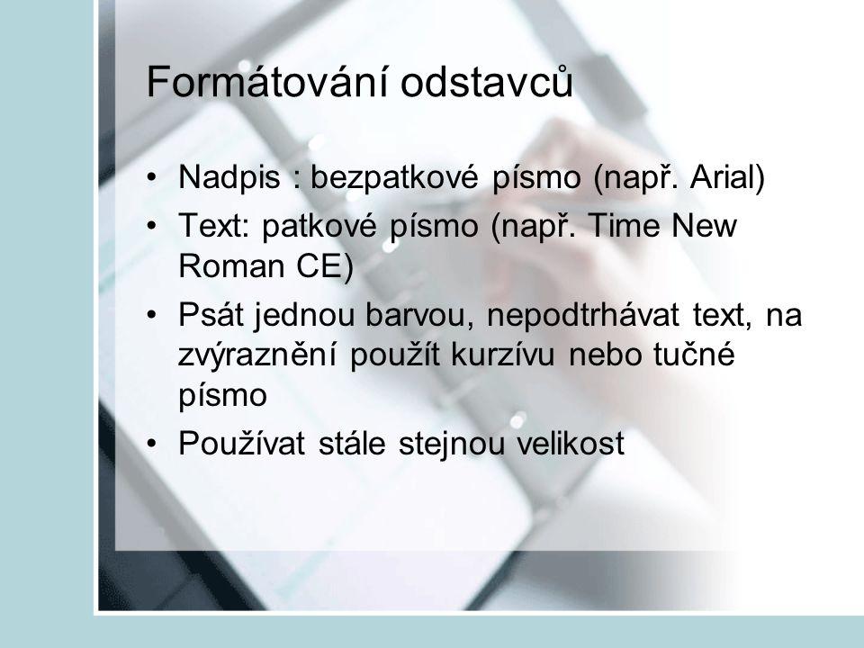 Formátování odstavců Nadpis : bezpatkové písmo (např. Arial)