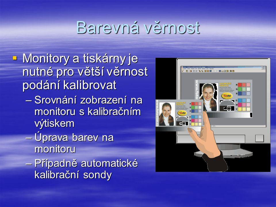 Barevná věrnost Monitory a tiskárny je nutné pro větší věrnost podání kalibrovat. Srovnání zobrazení na monitoru s kalibračním výtiskem.