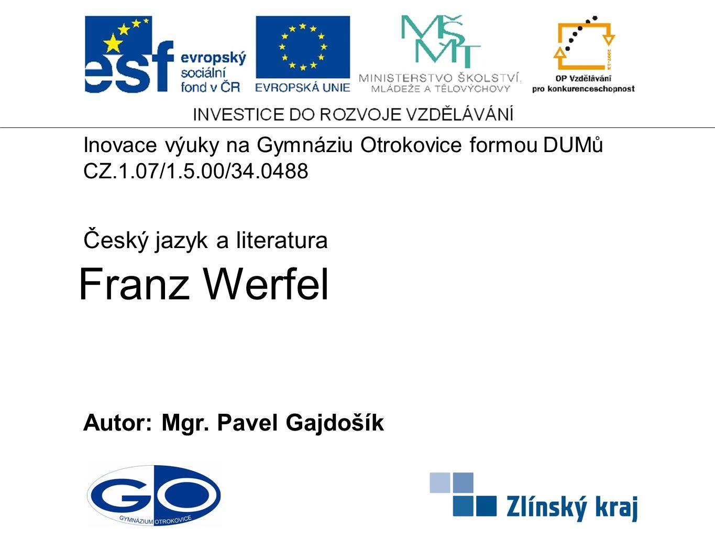 Franz Werfel Český jazyk a literatura Autor: Mgr. Pavel Gajdošík