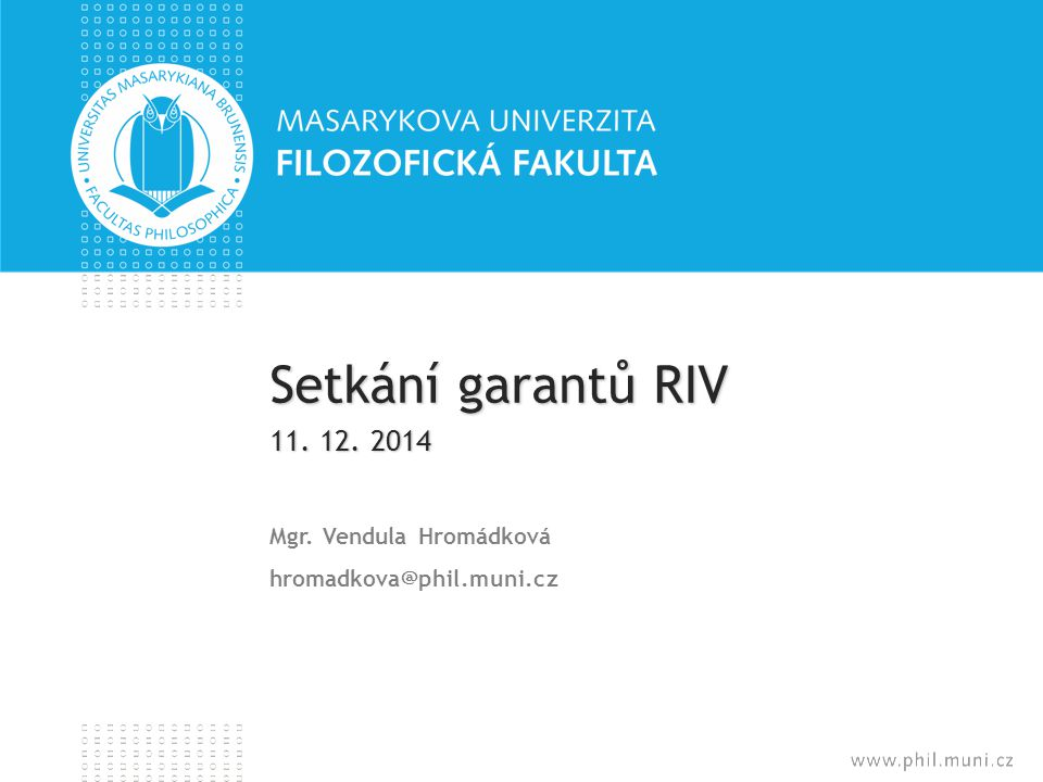 Mgr. Vendula Hromádková hromadkova@phil.muni.cz