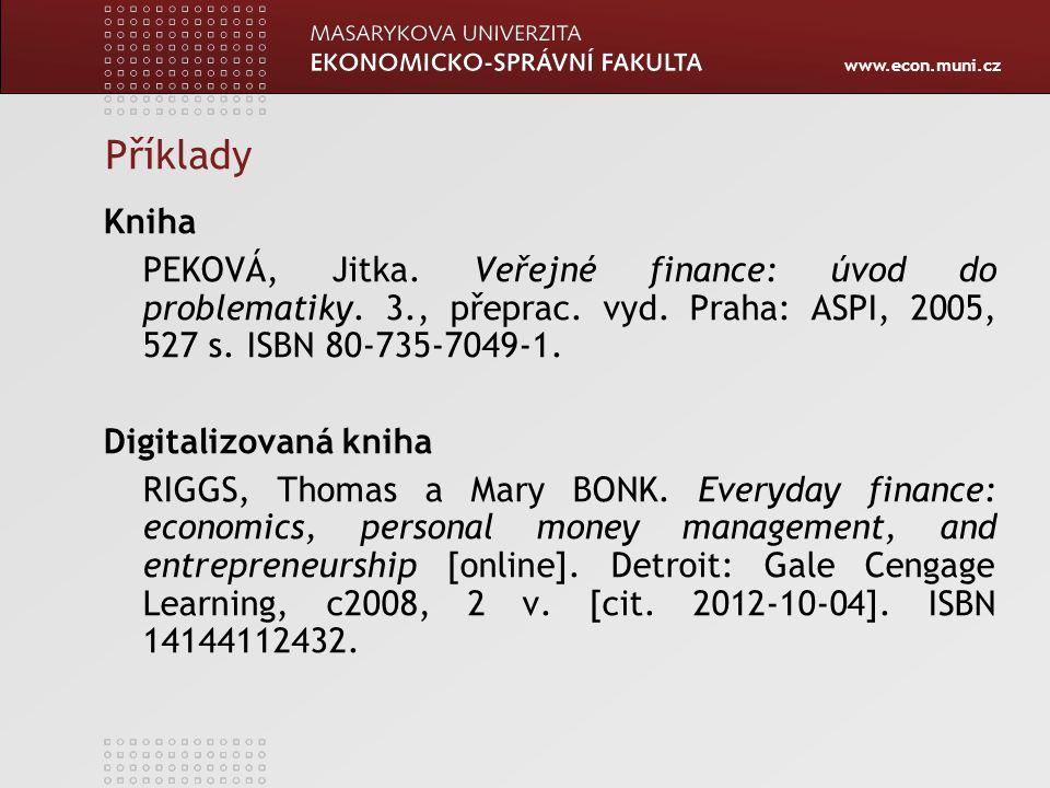 Příklady Kniha. PEKOVÁ, Jitka. Veřejné finance: úvod do problematiky. 3., přeprac. vyd. Praha: ASPI, 2005, 527 s. ISBN 80-735-7049-1.
