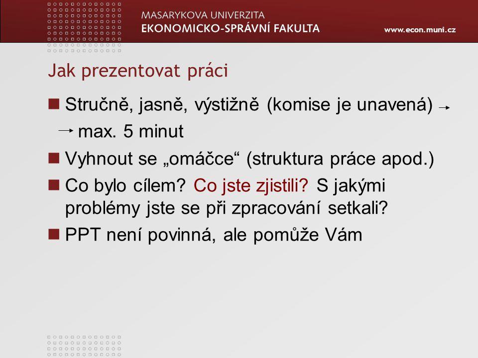"""Jak prezentovat práci Stručně, jasně, výstižně (komise je unavená) max. 5 minut. Vyhnout se """"omáčce (struktura práce apod.)"""