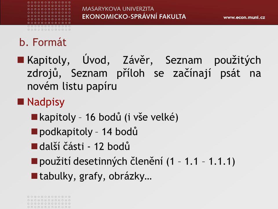 b. Formát Kapitoly, Úvod, Závěr, Seznam použitých zdrojů, Seznam příloh se začínají psát na novém listu papíru.