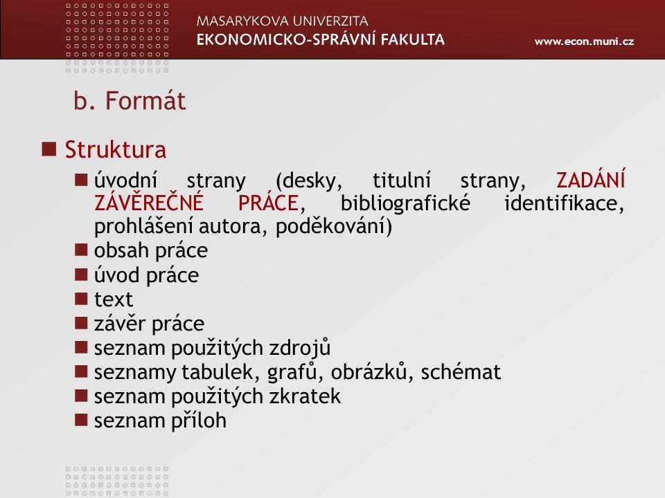b. Formát Struktura. úvodní strany (desky, titulní strany, zadání závěrečné práce, bibliografické identifikace, prohlášení autora, poděkování)