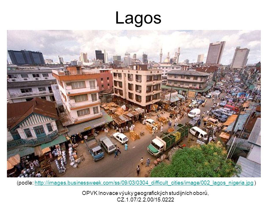 Lagos (podle: http://images.businessweek.com/ss/09/03/0304_difficult_cities/image/002_lagos_nigeria.jpg )