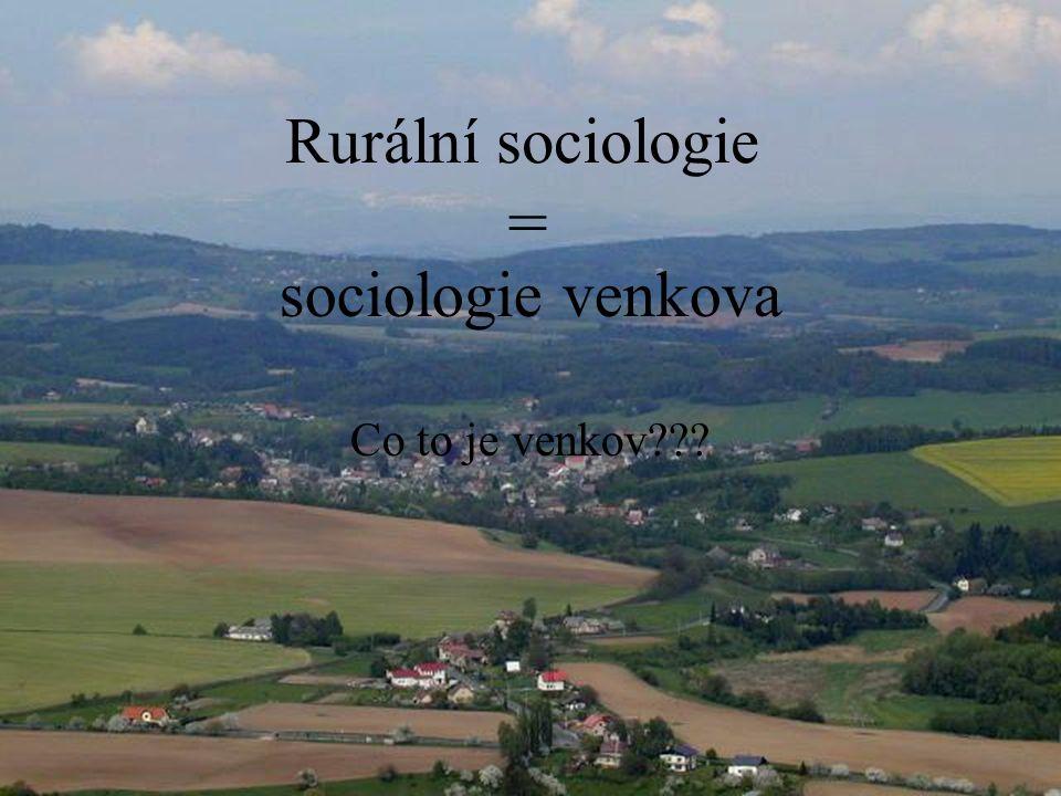 Rurální sociologie = sociologie venkova Co to je venkov