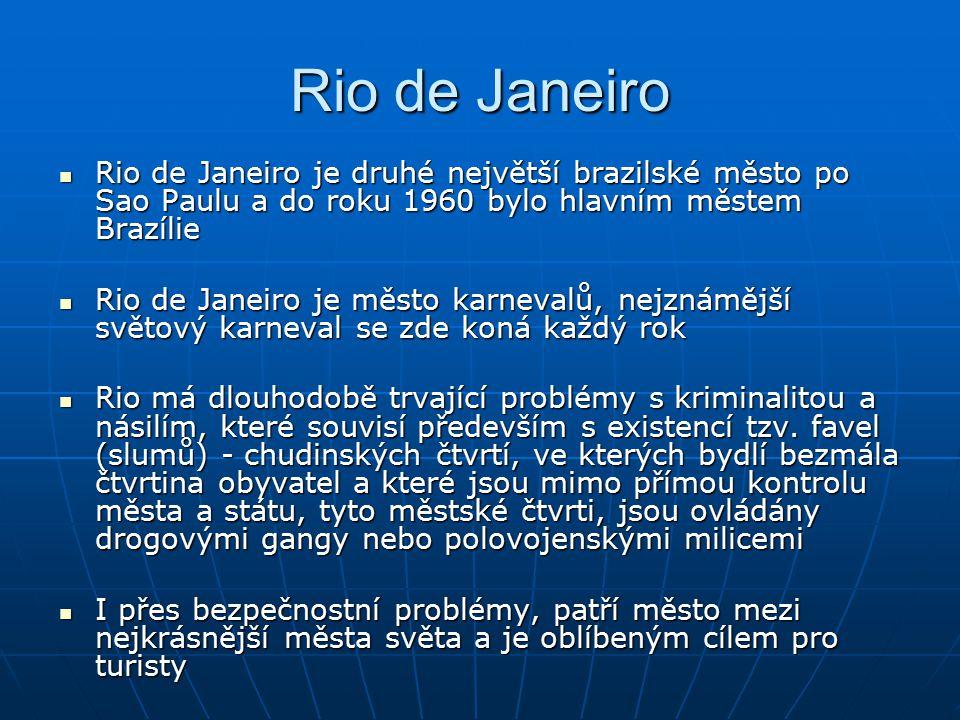 Rio de Janeiro Rio de Janeiro je druhé největší brazilské město po Sao Paulu a do roku 1960 bylo hlavním městem Brazílie.