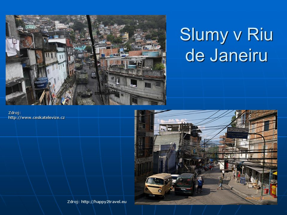 Slumy v Riu de Janeiru Zdroj: http://www.ceskatelevize.cz
