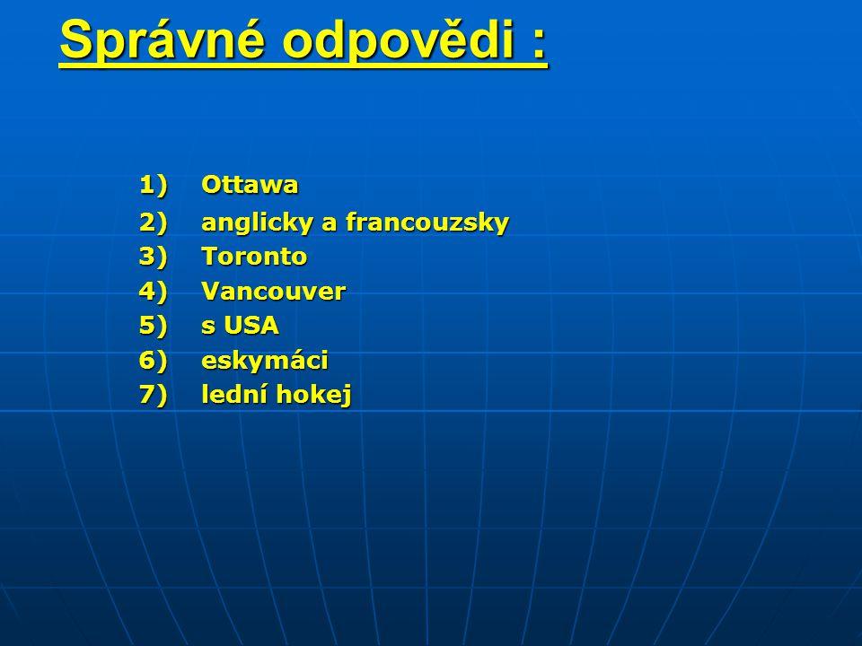 Správné odpovědi : 1) Ottawa 2) anglicky a francouzsky 3) Toronto