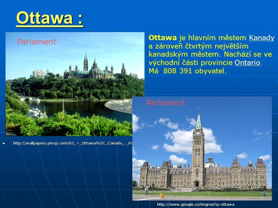 Ottawa : Parlament Parlament Ottawa je hlavním městem Kanady