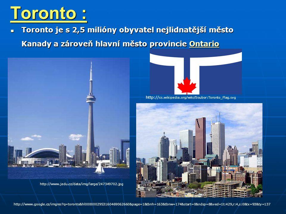 Toronto : Toronto je s 2,5 milióny obyvatel nejlidnatější město Kanady a zároveň hlavní město provincie Ontario.