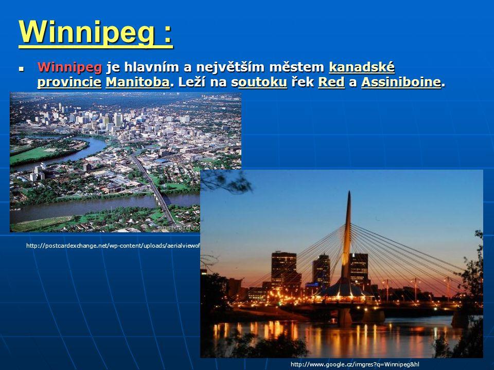 Winnipeg : Winnipeg je hlavním a největším městem kanadské provincie Manitoba. Leží na soutoku řek Red a Assiniboine.