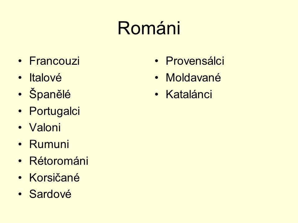 Románi Francouzi Italové Španělé Portugalci Valoni Rumuni Rétorománi