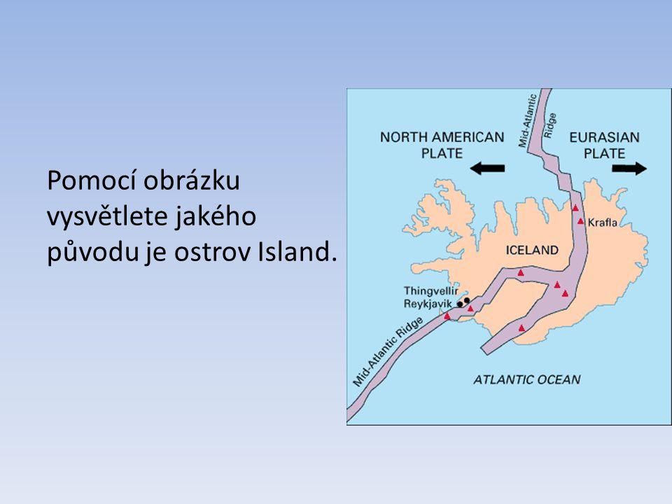 Pomocí obrázku vysvětlete jakého původu je ostrov Island.