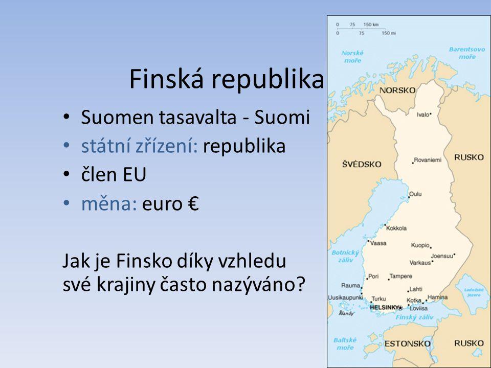 Finská republika Suomen tasavalta - Suomi státní zřízení: republika