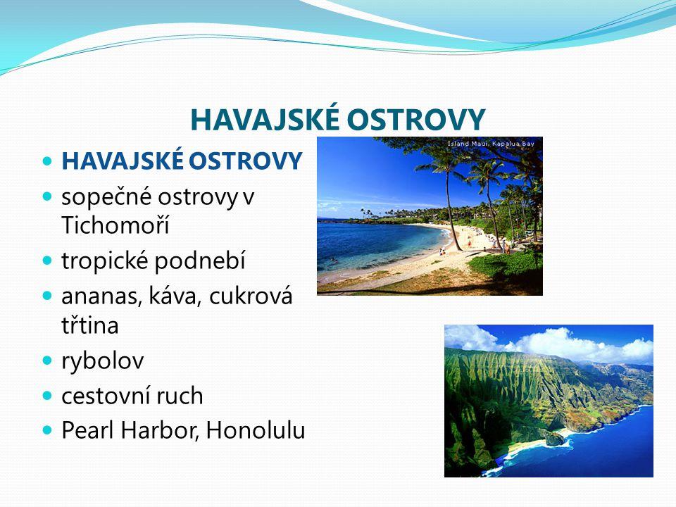 HAVAJSKÉ OSTROVY HAVAJSKÉ OSTROVY sopečné ostrovy v Tichomoří