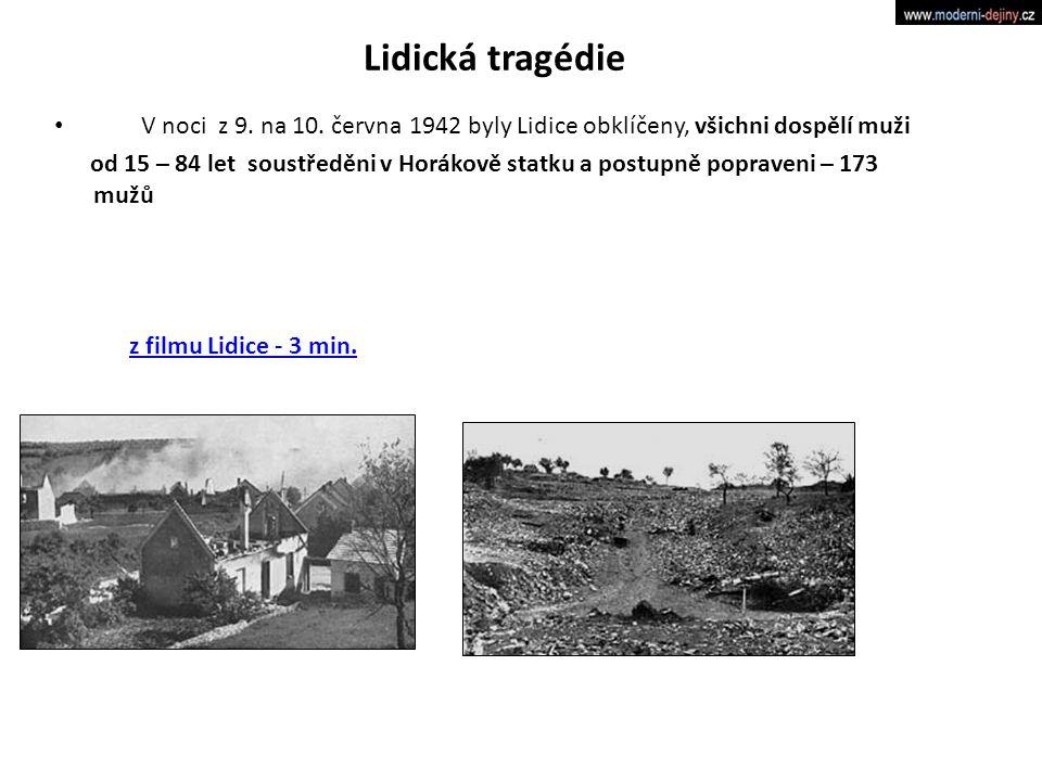 Lidická tragédie V noci z 9. na 10. června 1942 byly Lidice obklíčeny, všichni dospělí muži.