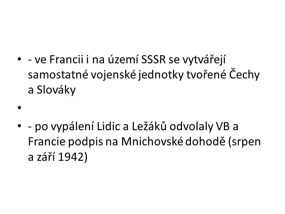 - ve Francii i na území SSSR se vytvářejí samostatné vojenské jednotky tvořené Čechy a Slováky