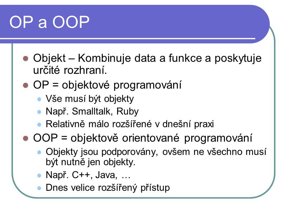 OP a OOP Objekt – Kombinuje data a funkce a poskytuje určité rozhraní.