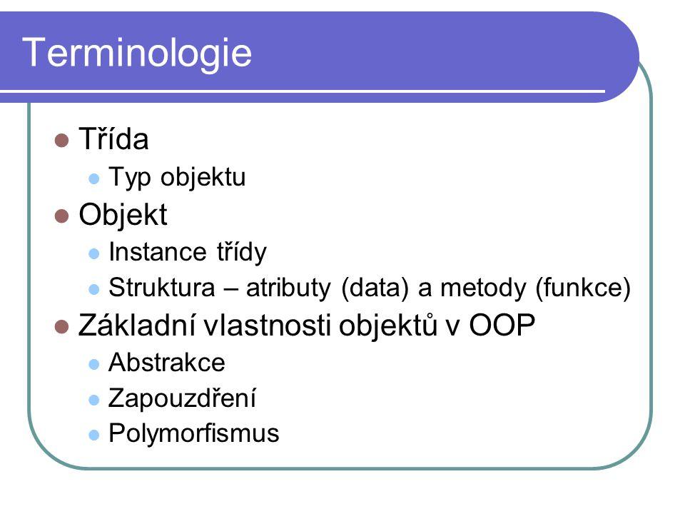 Terminologie Třída Objekt Základní vlastnosti objektů v OOP