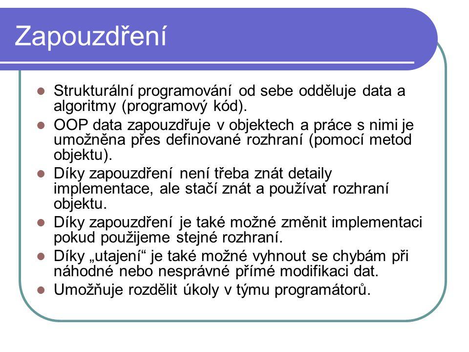 Zapouzdření Strukturální programování od sebe odděluje data a algoritmy (programový kód).
