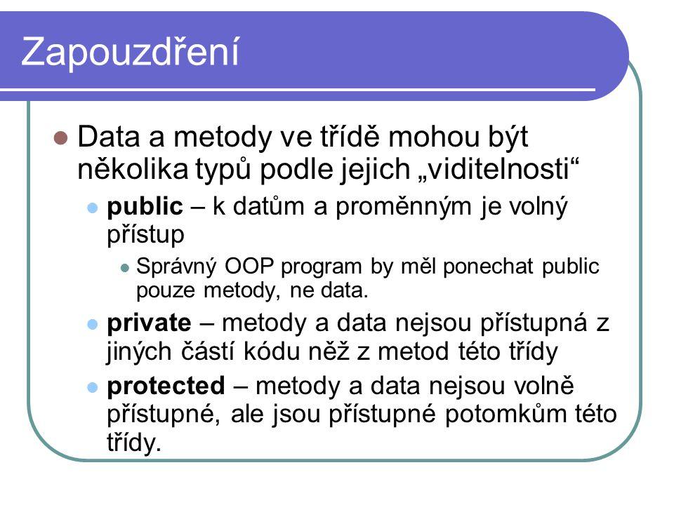 """Zapouzdření Data a metody ve třídě mohou být několika typů podle jejich """"viditelnosti public – k datům a proměnným je volný přístup."""