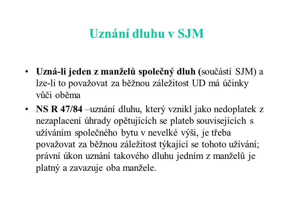 Uznání dluhu v SJM Uzná-li jeden z manželů společný dluh (součástí SJM) a lze-li to považovat za běžnou záležitost UD má účinky vůči oběma.