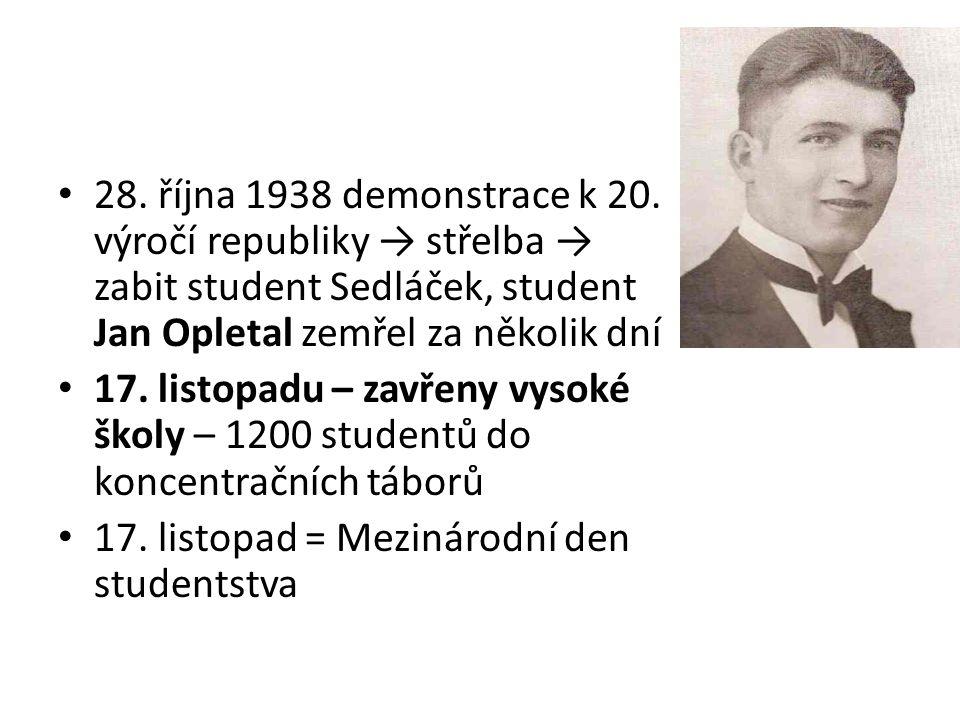 28. října 1938 demonstrace k 20. výročí republiky → střelba → zabit student Sedláček, student Jan Opletal zemřel za několik dní