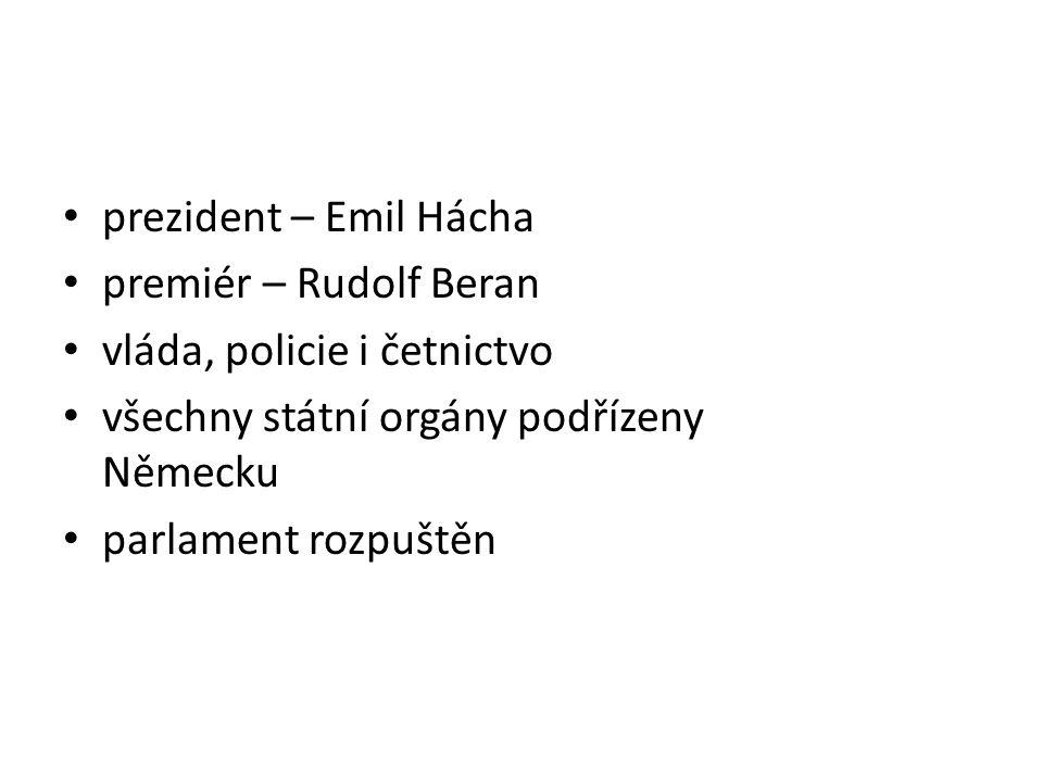prezident – Emil Hácha premiér – Rudolf Beran. vláda, policie i četnictvo. všechny státní orgány podřízeny Německu.