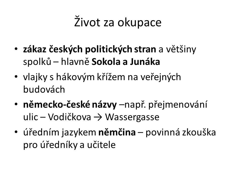 Život za okupace zákaz českých politických stran a většiny spolků – hlavně Sokola a Junáka. vlajky s hákovým křížem na veřejných budovách.