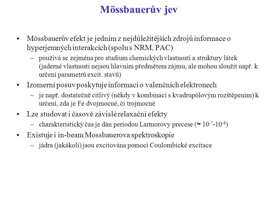 Mössbauerův jev Mössbauerův efekt je jedním z nejdůležitějších zdrojů informace o hyperjemných interakcích (spolu s NRM, PAC)