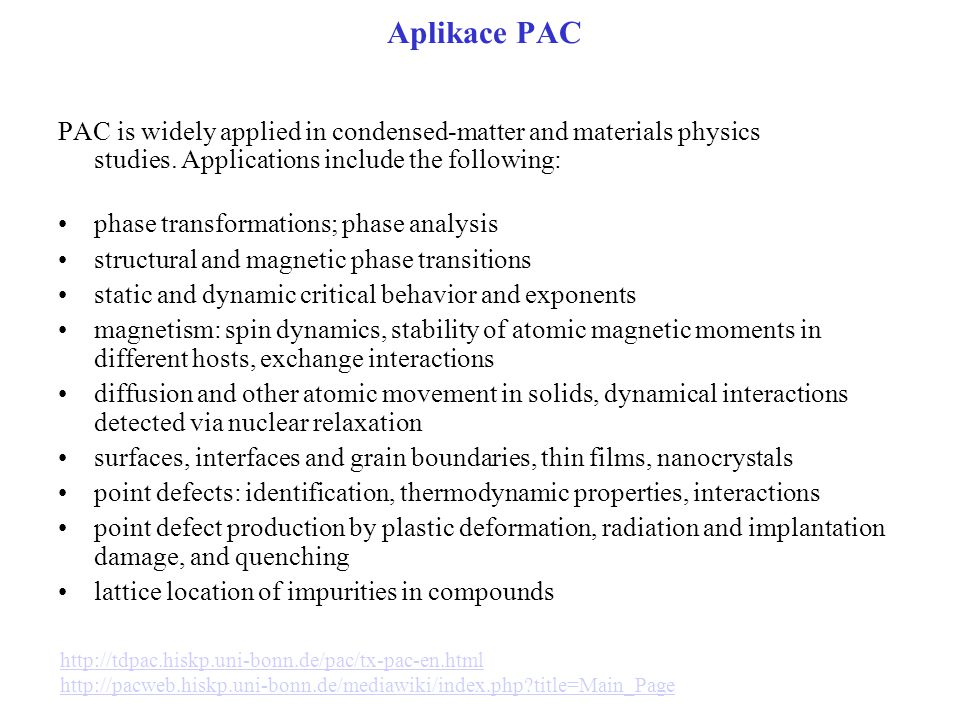 Aplikace PAC PAC is widely applied in condensed-matter and materials physics studies. Applications include the following: