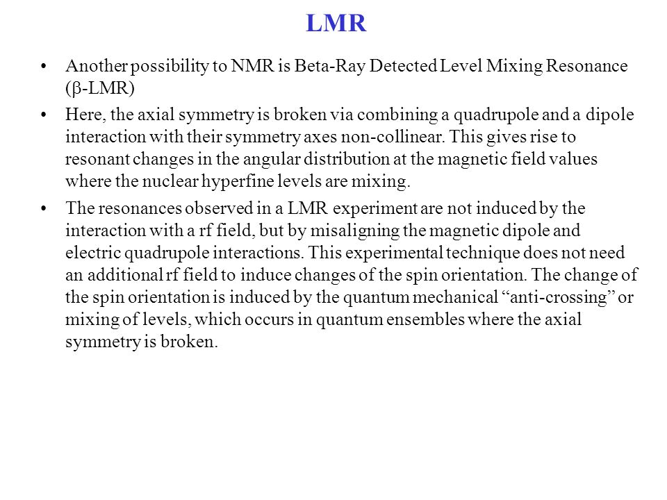 LMR Another possibility to NMR is Beta-Ray Detected Level Mixing Resonance (b-LMR)
