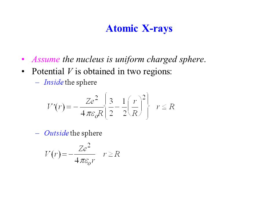 Atomic X-rays Assume the nucleus is uniform charged sphere.