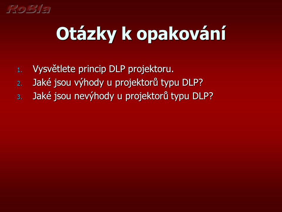 Otázky k opakování Vysvětlete princip DLP projektoru.