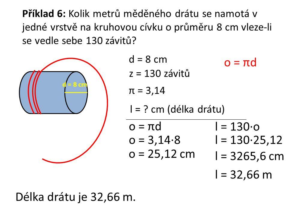 o = πd o = πd l = 130·o o = 3,14·8 l = 130·25,12 o = 25,12 cm