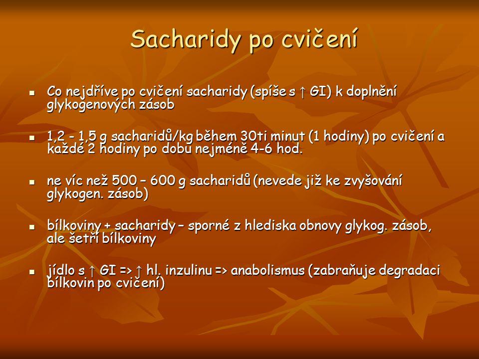 Sacharidy po cvičení Co nejdříve po cvičení sacharidy (spíše s ↑ GI) k doplnění glykogenových zásob.