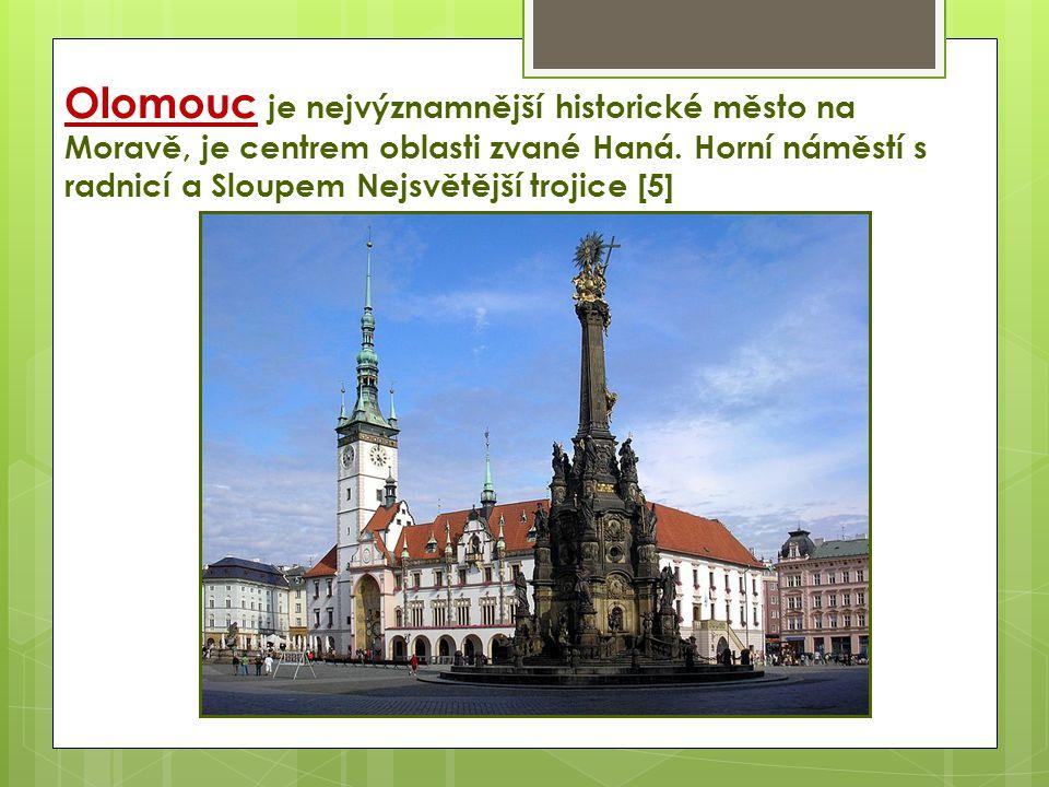 Olomouc je nejvýznamnější historické město na Moravě, je centrem oblasti zvané Haná.