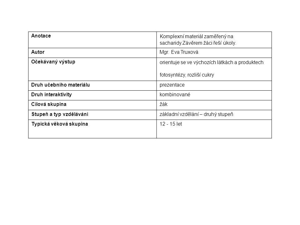 Anotace Komplexní materiál zaměřený na sacharidy.Závěrem žáci řeší úkoly. Autor. Mgr. Eva Truxová.
