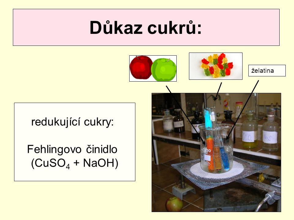 Důkaz cukrů: redukující cukry: Fehlingovo činidlo (CuSO4 + NaOH)