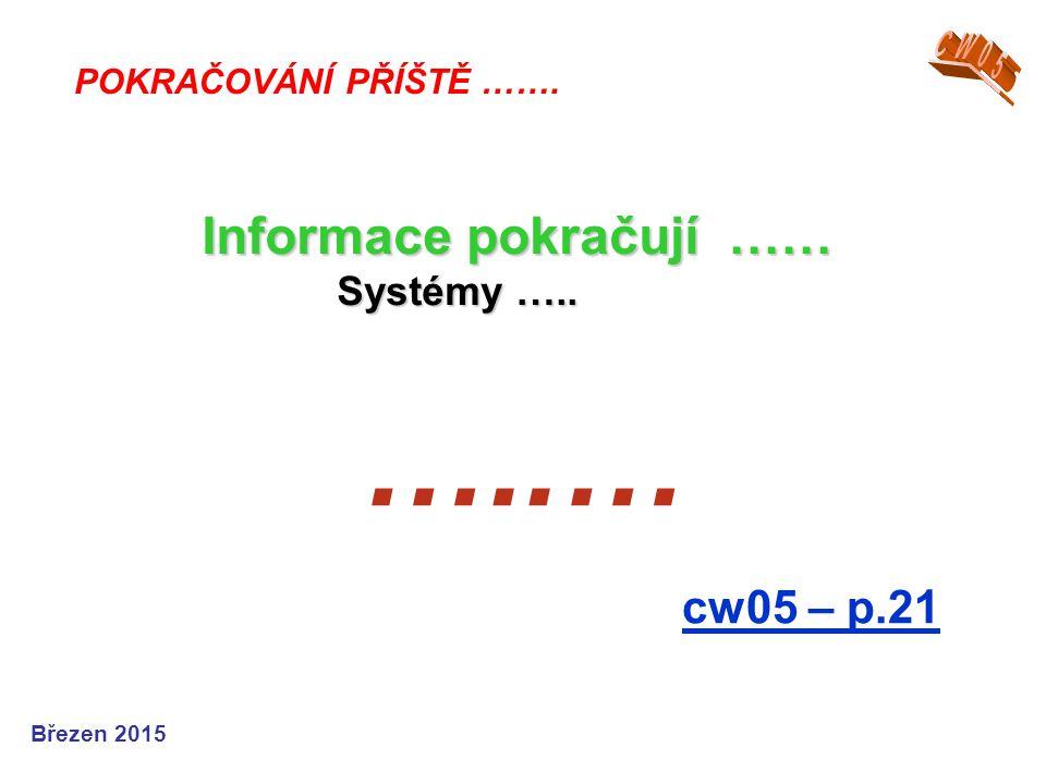 …..… Informace pokračují …… cw05 – p.21 Systémy ….. CW05