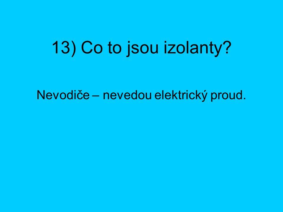 Nevodiče – nevedou elektrický proud.