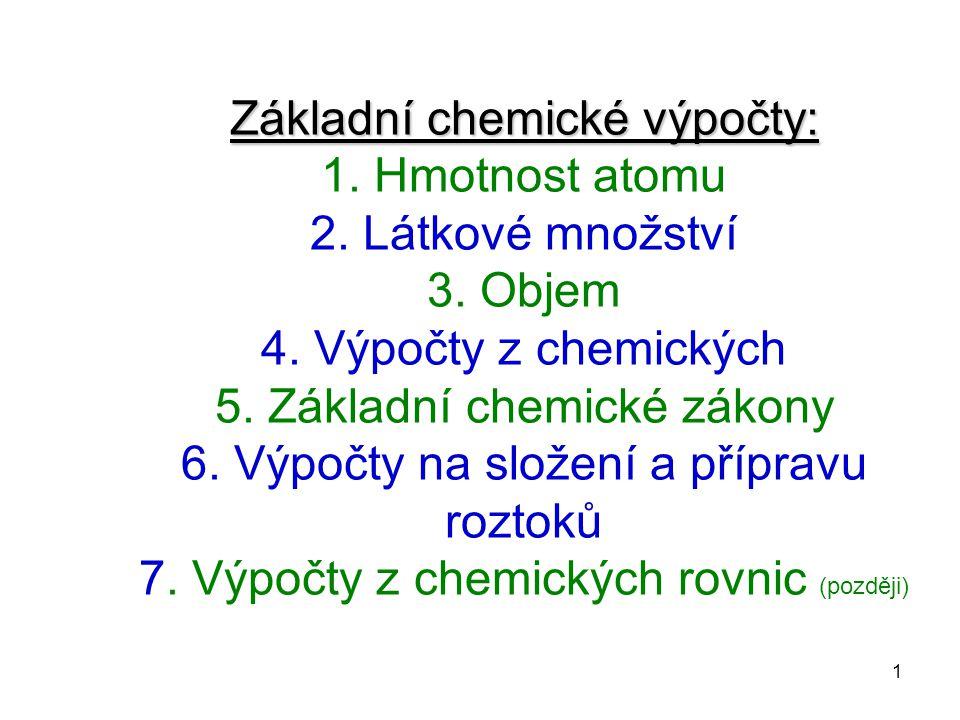 Základní chemické výpočty: 1. Hmotnost atomu 2. Látkové množství 3