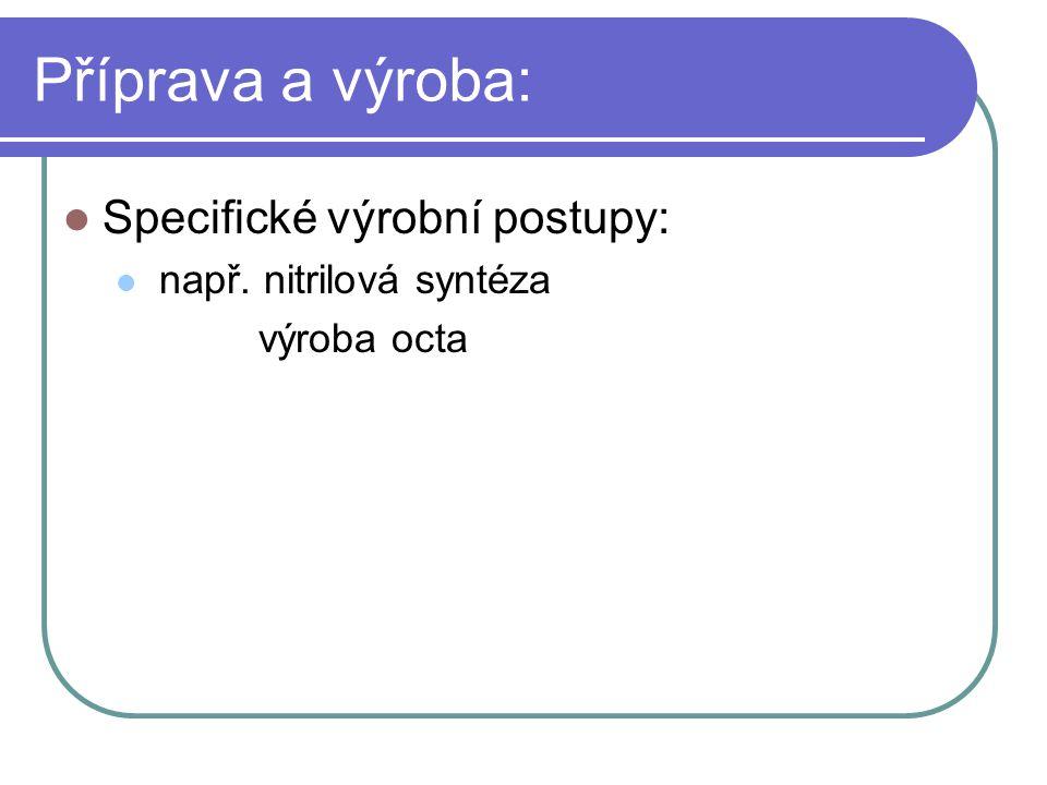 Příprava a výroba: Specifické výrobní postupy: např. nitrilová syntéza