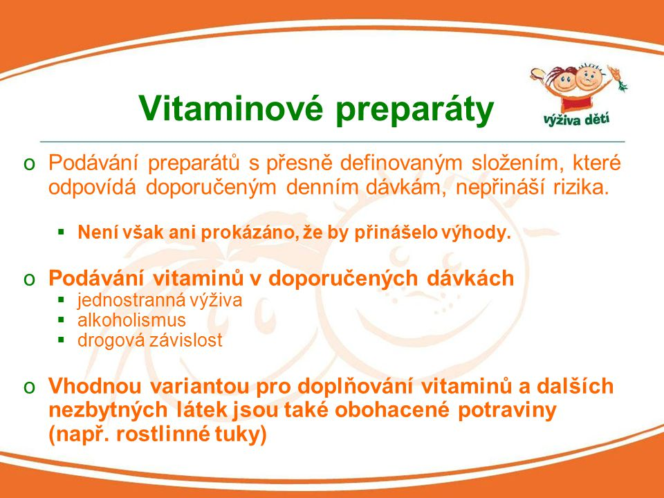 Vitaminové preparáty Podávání preparátů s přesně definovaným složením, které odpovídá doporučeným denním dávkám, nepřináší rizika.