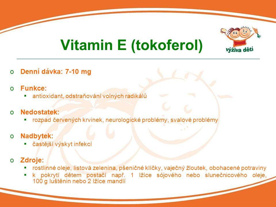 Vitamin E (tokoferol) Denní dávka: 7-10 mg Funkce: Nedostatek: