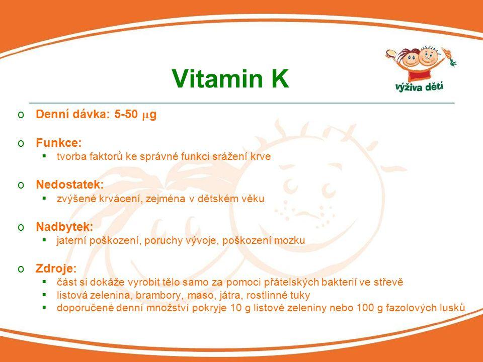 Vitamin K Denní dávka: 5-50 mg Funkce: Nedostatek: Nadbytek: Zdroje: