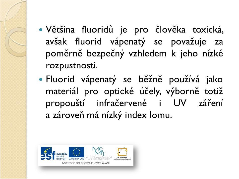 Většina fluoridů je pro člověka toxická, avšak fluorid vápenatý se považuje za poměrně bezpečný vzhledem k jeho nízké rozpustnosti.
